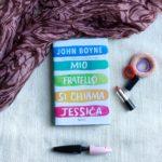 Mio fratello si chiama Jessica, John Boyne, Il bambino con il pigiama a righe, Rizzoli, Libri per ragazzi, Libri di formazione, Transgender, Identità, cambiamento, bullismo, scuola, calcio, famiglia, politica, cambiamenti