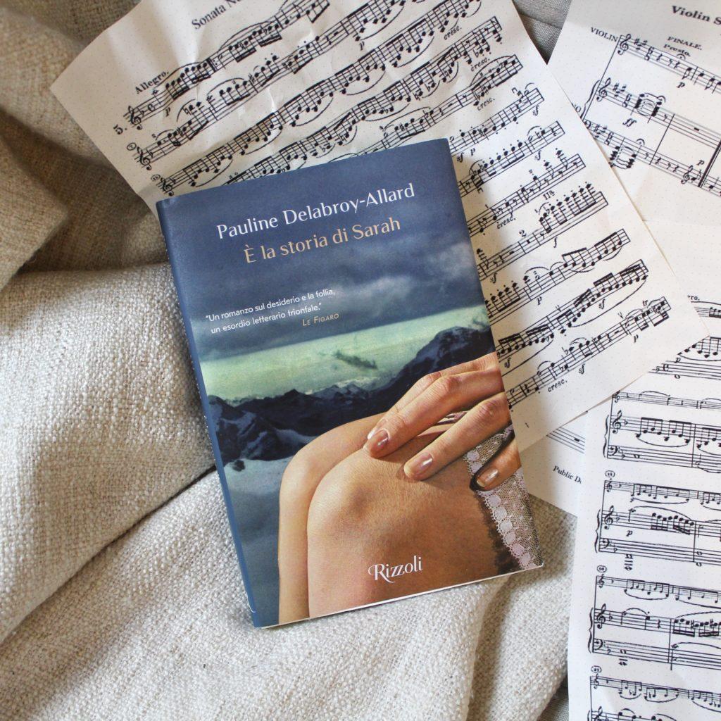 È la storia di Sarah, Pauline Delabroy Allard, Rizzoli, Narrativa, Esordio, Francia, Amore, Donne, passione, mistero, musica, amore tra donne