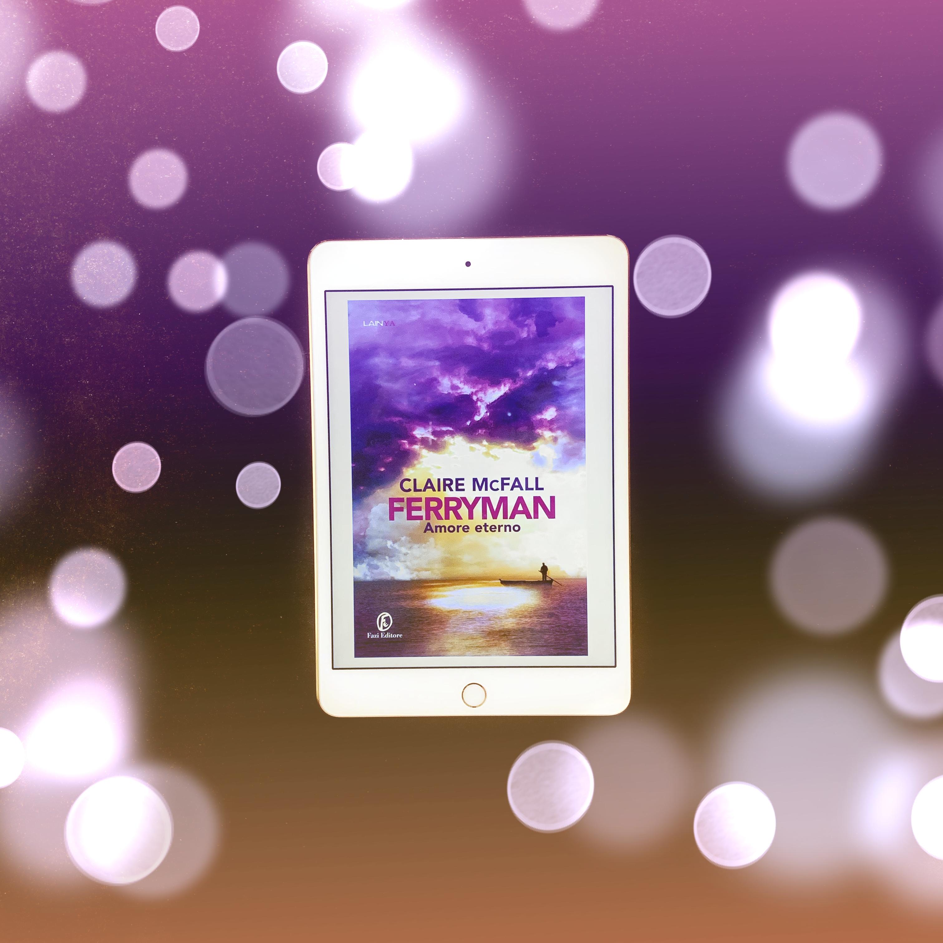 ferryman, Claire McFall, Fazi Editore, Caronte, mitologia, amore, istalove, inferno, morte, paradiso, amore eterno, storia d'amore