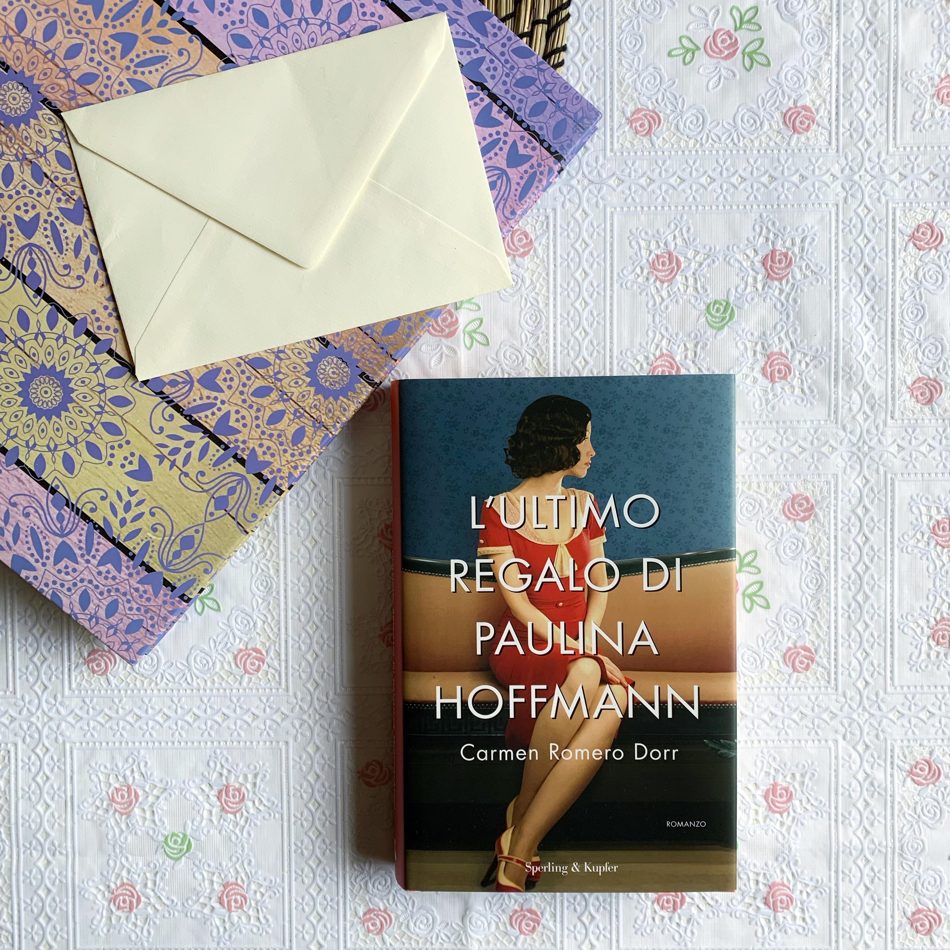 L'ultimo regalo di Paulina Hoffmann, Carmen Romero Dorr, Sperling&Kupfer, Storia, Romanzo, Amore, Famiglia, Guerra, Nazismo, Russi, Eredità, maternità, lavoro