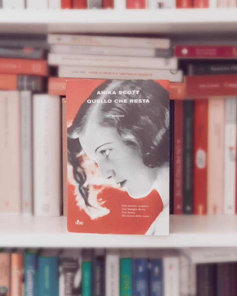 Quello che resta, Anika Scott, Secondo dopo guerra, nord editore, recensione, fuggiaschi, soldati, alleati, romanzo